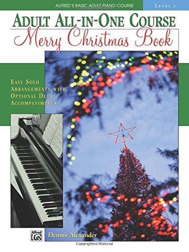 Alfred's Basic Adult All-In-One Christmas Piano, Bk 1: Easy Solo Arrangements with Optional Duet Accompaniments (Alfred's Basic Adult Piano Course)