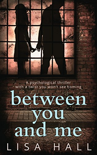 Between You and Me: The bestselling psychological thriller with a twist you won't see coming by [Hall, Lisa]