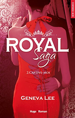 Royal Saga - tome 2 Captive-moi par [Lee, Geneva]