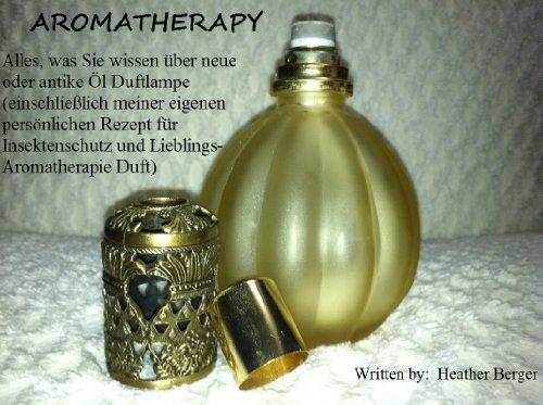 Alles, was Sie wissen über neue oder antike Öl Duftlampe (einschließlich meiner eigenen persönlichen Rezept für Insektenschutz und Lieblings-Aromatherapie Duft) (Über Duft-Öl)