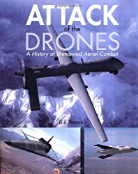 Attack of the Drones: A History of Unmanned Aerial Combat by Bill Yenne (November 27,2004)