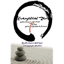 Evangelical Zen: A Christian's Spiritual Travels With a Buddhist Friend by Paul Louis Metzger (2015-08-01)