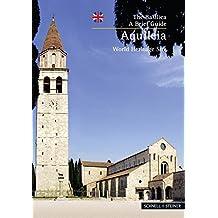 Aquileia: The Basilica - A Brief Guide World Hertitage Site (Kleine Kunstführer / Kleine Kunstführer / Kirchen u. Klöster)