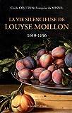 La vie silencieuse de Louyse Moillon (1610-1696)