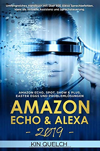 Amazon Echo & Alexa 2019: Umfangreiches Handbuch mit über 800 Alexa Sprachbefehlen. Ideal als virtuelle Assistenz und Sprachsteuerung. Amazon Echo, Spot, Show & Plus, Easter Eggs und Problemlösungen