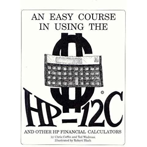 An Easy Course in Using the HP-12C by Chris Coffin (1984-03-30)