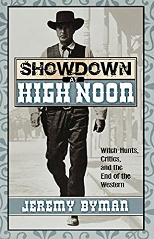 Showdown at High Noon: Witch-Hunts, Critics, and the End of the Western (Scarecrow Filmmakers (Paperback))
