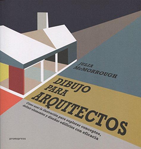 Dibujo para arquitectos : cómo usar la ilustración para explorar conceptos, definir elementos y diseñar edificios con eficacia