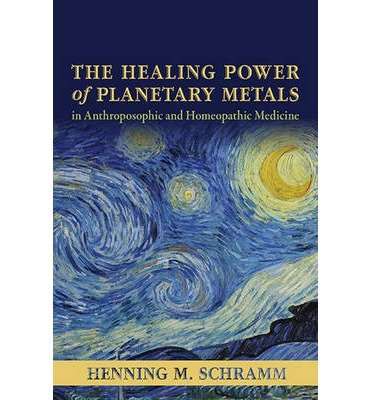 [(The Healing Power of Planetary Metals in Anthroposophic and Homeopathic Medicine)] [ By (author) Henning M. Schramm ] [January, 2014]