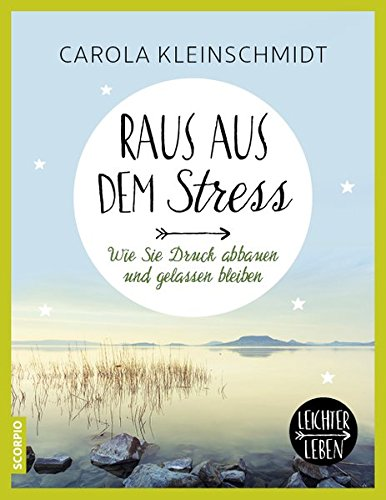 Raus aus dem Stress. Wie Sie Druck abbauen und gelassen bleiben (Leichter leben)