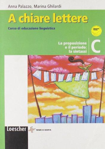 A chiare lettere. Vol. C: La proposizione e il periodo: la sintassi. Con espansione online. Per la Scuola media