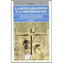 La reincarnazione e la metempsicosi. Il ritorno del principio spirituale in un nuovo involucro carnale