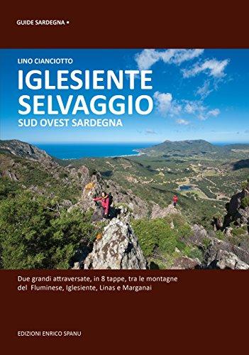 Iglesiente selvaggio. Sud Ovest Sardegna di Lino Cianciotto