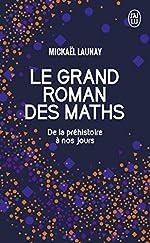 Le grand roman des maths - De la préhistoire à nos jours de Mickael Launay