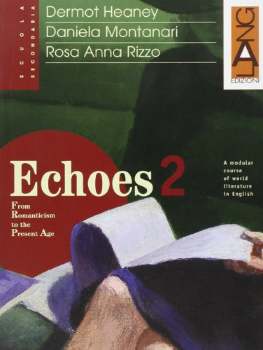 Echoes. A modular course of world literature in English. Per i Licei e gli Ist. Magistrali: 2
