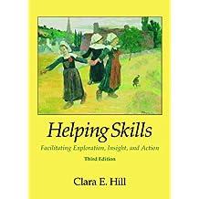 Helping Skills: Facilitating Exploration, Insight, and Action (Third Edition)
