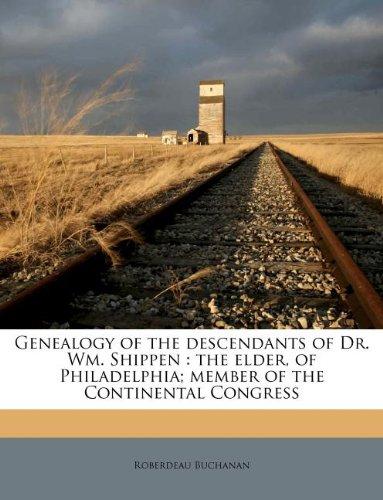 Genealogy of the descendants of Dr. Wm. Shippen: the elder, of Philadelphia; member of the Continental Congress