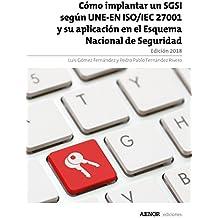 Cómo implantar un SGSI según UNE-EN ISO/IEC 27001 y su aplicación en el Esquema Nacional de Seguridad. Edición 2018