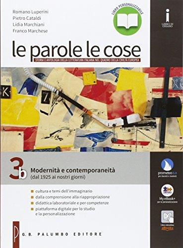 Le parole le cose. Vol. 3B: Modernità e contemporaneità (dal 1925 ai nostri giorni). Per le Scuole superiori. Con e-book. Con espansione online