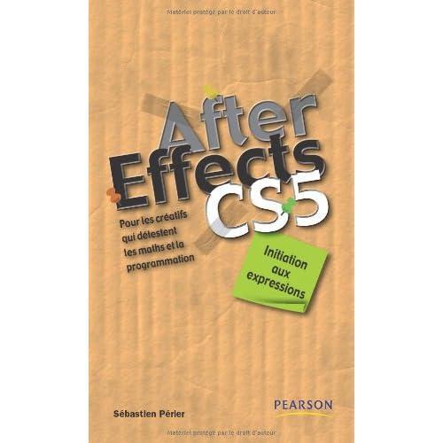 After Effects CS5 : initiation aux expressions: Pour les créatifs qui détestent les maths et la programmation