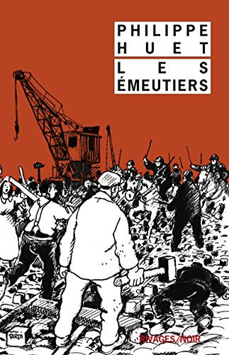 Les émeutiers par Philippe Huet