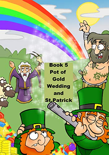 Book 5  Pot of Gold Wedding and St.Patrick  (The Last Leprechauns of Ireland.) (English Edition)