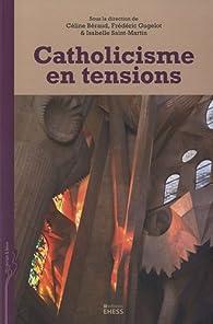 Catholicisme en tensions par Céline Béraud