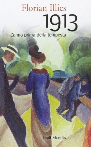 1913. L'anno prima della tempesta (I nodi) di Illies, Florian (2013) Tapa dura