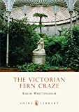 The Victorian Fern Craze (Shire Library)