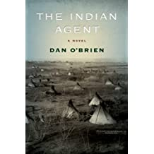 The Indian Agent: A Novel by Dan O'Brien (2011-11-01)