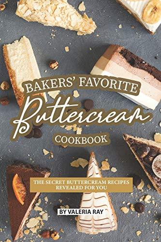 Bakers' Favorite Buttercream Cookbook: The Secret Buttercream Recipes Revealed for You