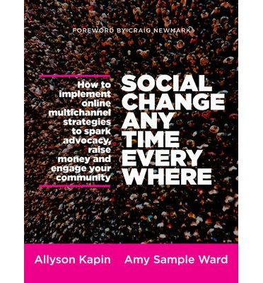 [ SOCIAL CHANGE ANYTIME EVERYWHERE HOW TO IMPLEMENT ONLINE MULTICHANNEL STRATEGIES TO SPARK ADVOCACY, RAISE MONEY, AND ENGAGE YOUR COMMUNITY ] By Sample Ward, Amy ( AUTHOR ) Feb-2013[ Paperback ]