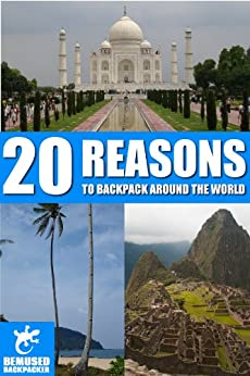 20 Reasons to backpack around the world. (Bemused Backpacker) by [Huxley, Michael]