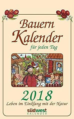 Bauernkalender für jeden Tag 2018 Textabreißkalender: Leben im Einklang mit der Natur