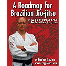 A Roadmap for BJJ: How to Get Good at Brazilian Jiu-Jitsu as Fast as Humanly Possible (English Edition)