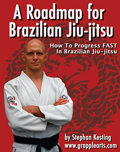 A Roadmap for BJJ: How to Get Good at Brazilian Jiu-Jitsu as Fast as Humanly Possible por Stephan Kesting