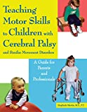 Teaching Motor Skills to Children with Cerebral Palsy & Similar Movement Disorders: A Guide for Parents & Professionals