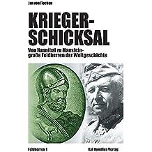 Kriegerschicksal: Von Hannibal bis Manstein - große Feldherren der Weltgeschichte (Militärgeschichte)
