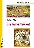 Die frühe Neuzeit (Grundkurs Geschichte) - Michael Erbe