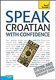 Speak Croatian with Confidence: Teach Yourself