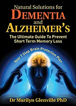 Natural Solutions for Dementia and Alzheimer's: The Ultimate Guide To Prevent Short Term Memory Loss by [Glenville PhD, Dr Marilyn]