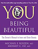 You: Being Beautiful: The Owner's Manual to Inner and Outer Beauty: The Owner's Manual to Inner and Outer Beauty