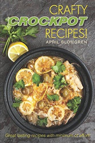 Crafty Crockpot Recipes!: Great tasting recipes with minimum of effort!