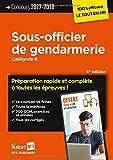Concours Sous-officier de gendarmerie - Catégorie B - Préparation rapide et complète à toutes les épreuves - Concours 2017-2018