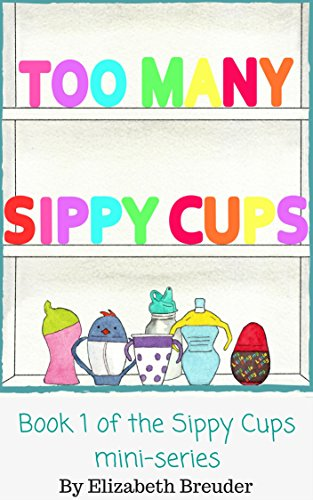 Too Many Sippy Cups: Book 1 of the Sippy Cups Mini-Series (English Edition)