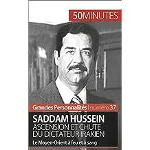 Saddam Hussein. Ascension et chute du dictateur irakien: Le Moyen-Orient à feu et à sang (Grandes Personnalités t. 37)