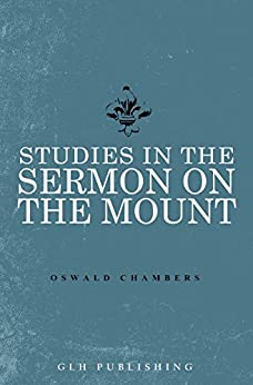 Studies in the Sermon on the Mount (English Edition) di [Chambers, Oswald]
