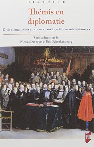 Thémis en diplomatie: Droit et arguments juridiques dans les relations internationales de l'Antiquité tardive à la fin du XVIIIe siècle. par Eric Schnakenbourg