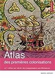 Atlas des premières colonisations : XVe - début XIXe siècle : des conquistadors aux libérateurs