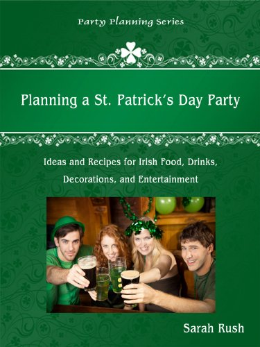 Planning a St. Patrick's Day Party: Ideas and Recipes for Irish Food, Drinks, Decorations, and Entertainment (Party Planning Series) (English Edition)